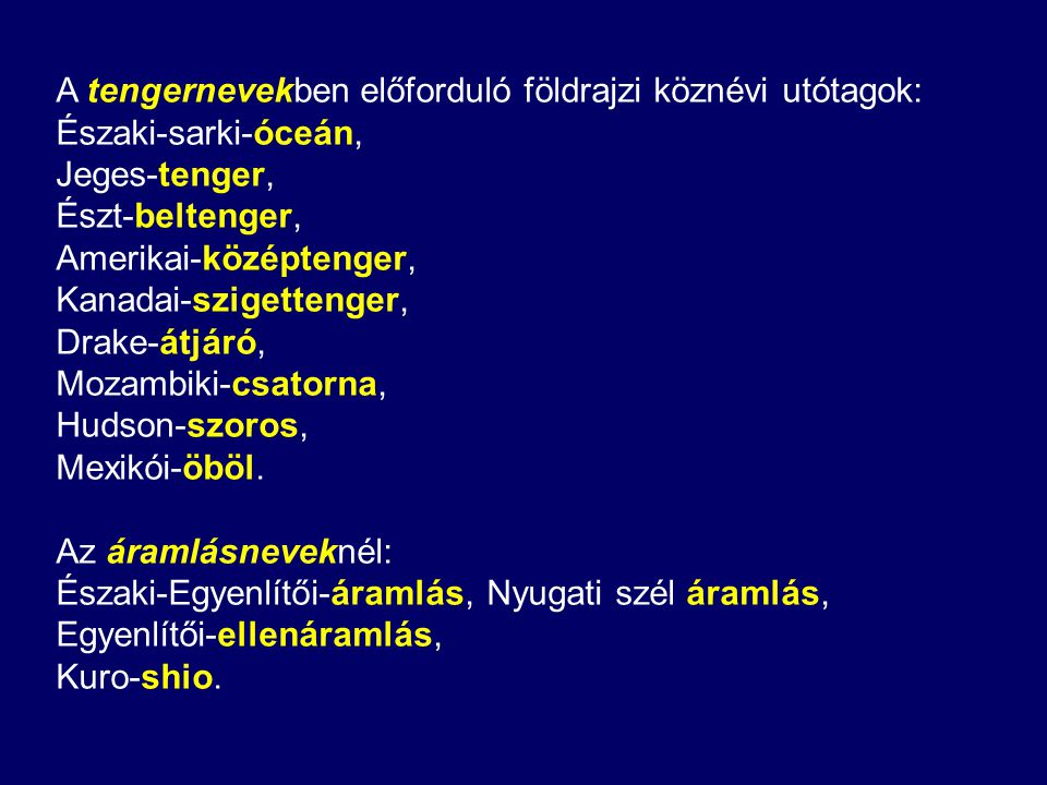 A tengernevekben előforduló földrajzi köznévi utótagok:
