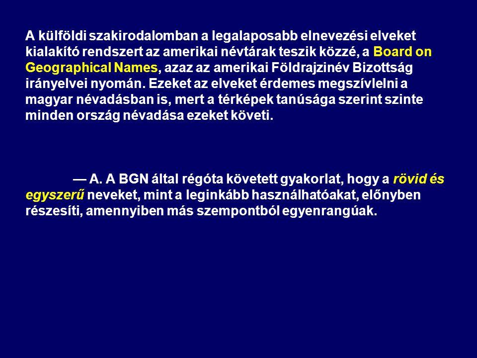A külföldi szakirodalomban a legalaposabb elnevezési elveket kialakító rendszert az amerikai névtárak teszik közzé, a Board on Geographical Names, azaz az amerikai Földrajzinév Bizottság irányelvei nyomán. Ezeket az elveket érdemes megszívlelni a magyar névadásban is, mert a térképek tanúsága szerint szinte minden ország névadása ezeket követi.