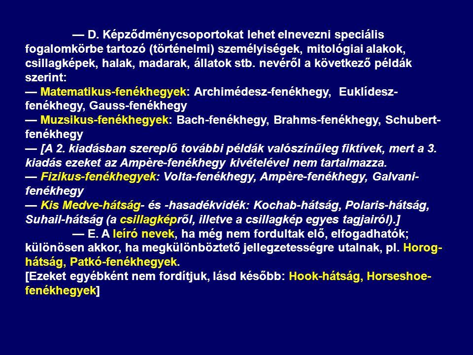 — D. Képződménycsoportokat lehet elnevezni speciális fogalomkörbe tartozó (történelmi) személyiségek, mitológiai alakok, csillagképek, halak, madarak, állatok stb. nevéről a következő példák szerint: