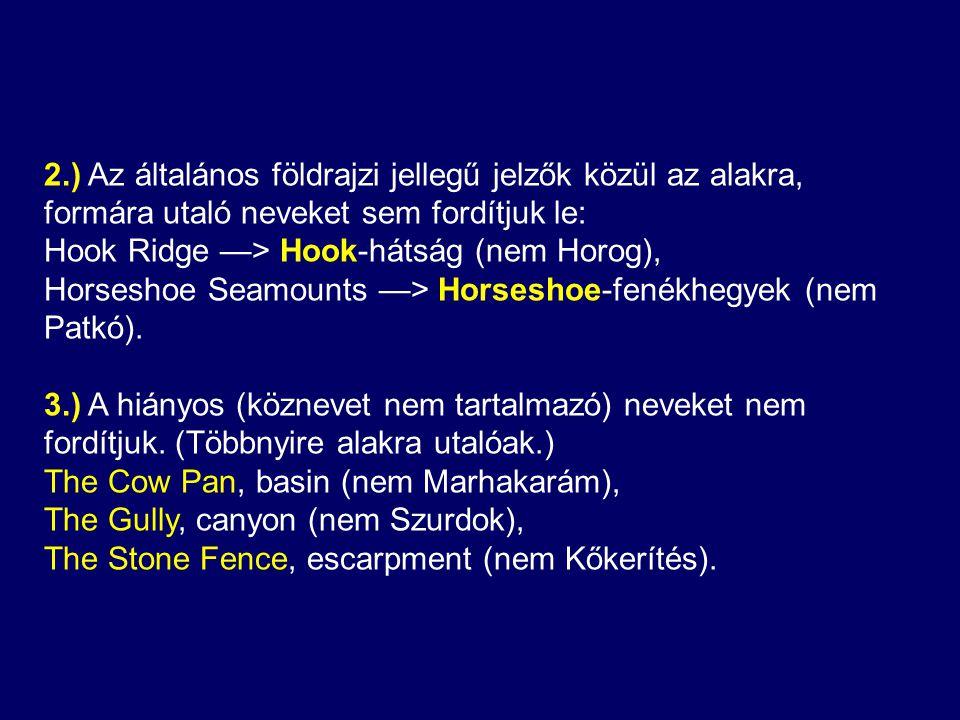 2.) Az általános földrajzi jellegű jelzők közül az alakra, formára utaló neveket sem fordítjuk le: