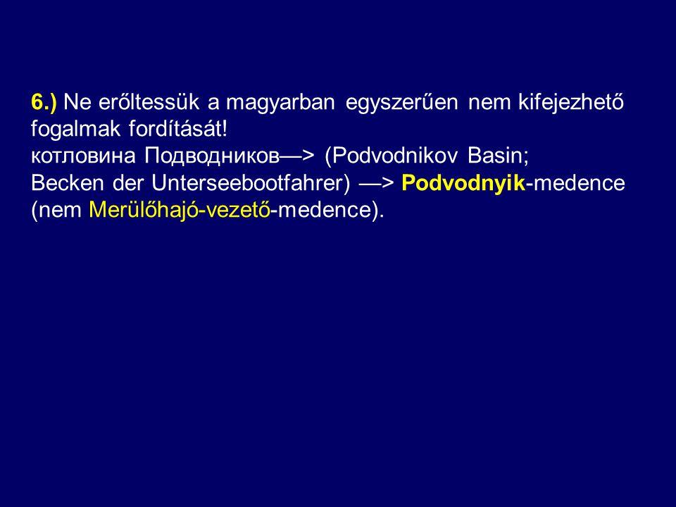 6.) Ne erőltessük a magyarban egyszerűen nem kifejezhető fogalmak fordítását!