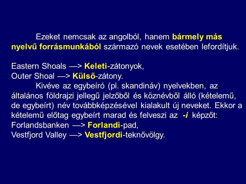 Ezeket nemcsak az angolból, hanem bármely más nyelvű forrásmunkából származó nevek esetében lefordítjuk.