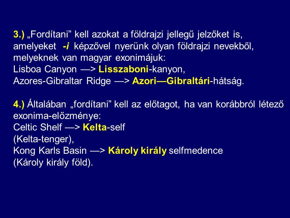 """3.) """"Fordítani kell azokat a földrajzi jellegű jelzőket is, amelyeket -i képzővel nyerünk olyan földrajzi nevekből, melyeknek van magyar exonimájuk:"""