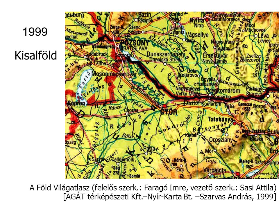1999 Kisalföld. A Föld Világatlasz (felelős szerk.: Faragó Imre, vezető szerk.: Sasi Attila)
