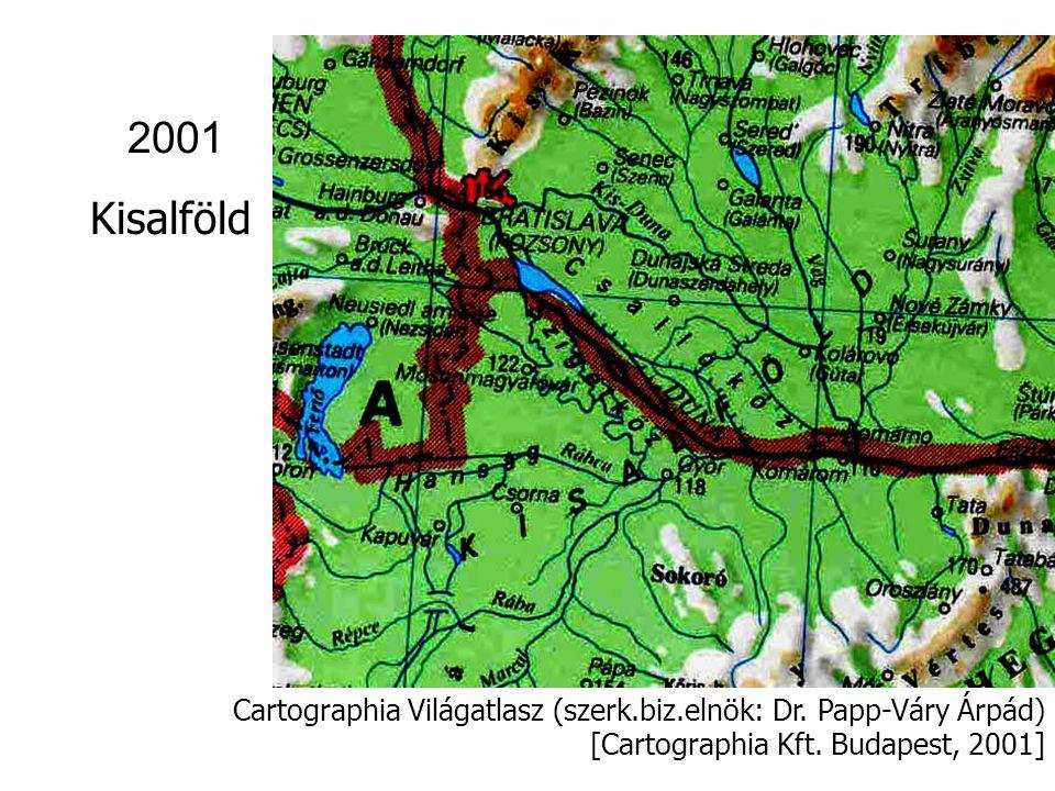 2001 Kisalföld. Cartographia Világatlasz (szerk.biz.elnök: Dr.