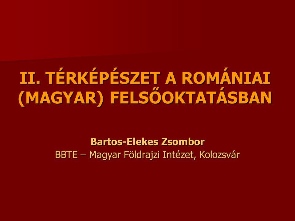 II. TÉRKÉPÉSZET A ROMÁNIAI (MAGYAR) FELSŐOKTATÁSBAN