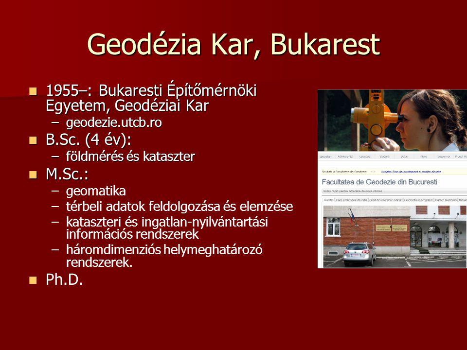 Geodézia Kar, Bukarest 1955–: Bukaresti Építőmérnöki Egyetem, Geodéziai Kar. geodezie.utcb.ro. B.Sc. (4 év):