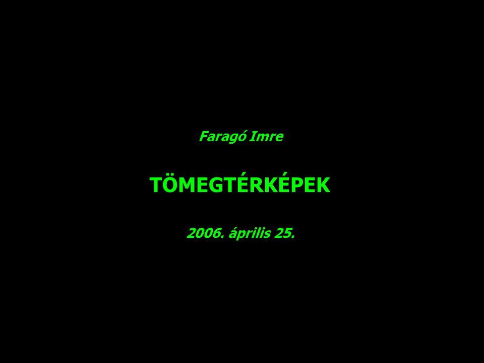 Faragó Imre TÖMEGTÉRKÉPEK 2006. április 25.