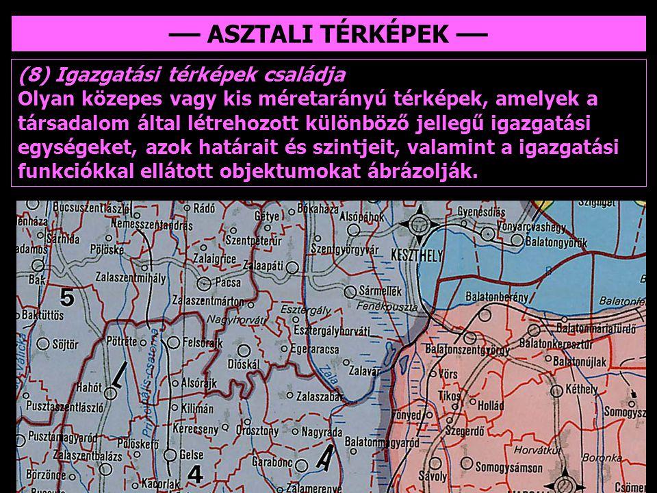 –– ASZTALI TÉRKÉPEK –– (8) Igazgatási térképek családja