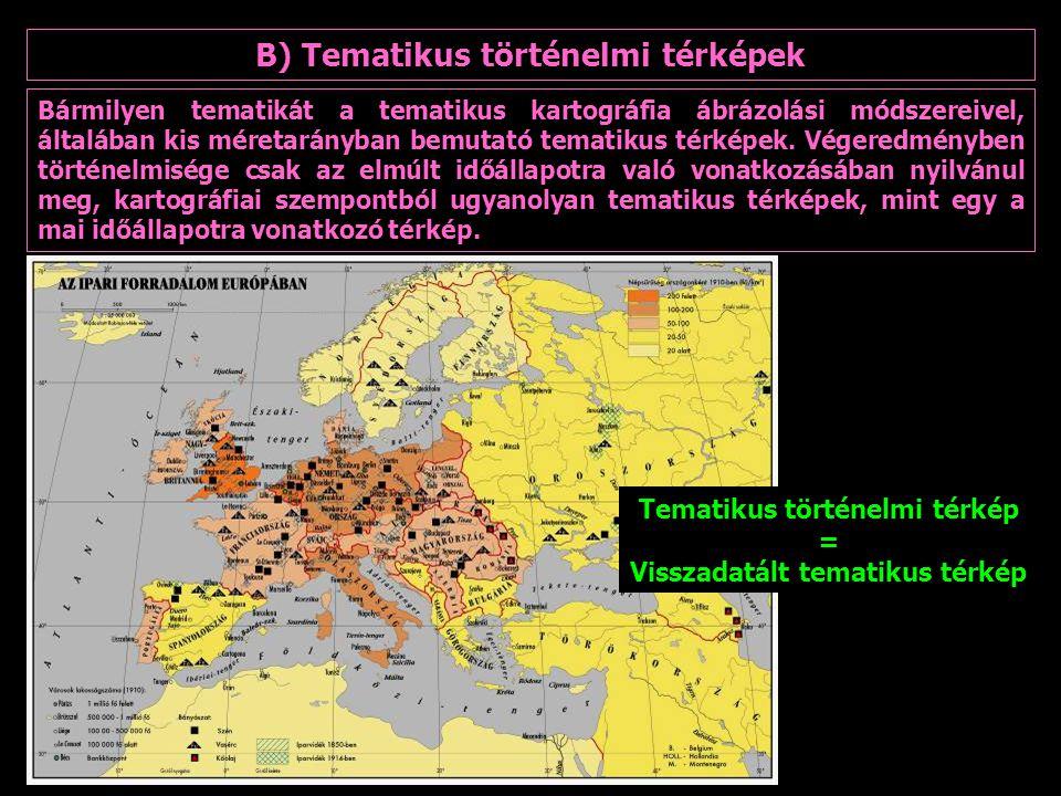 B) Tematikus történelmi térképek