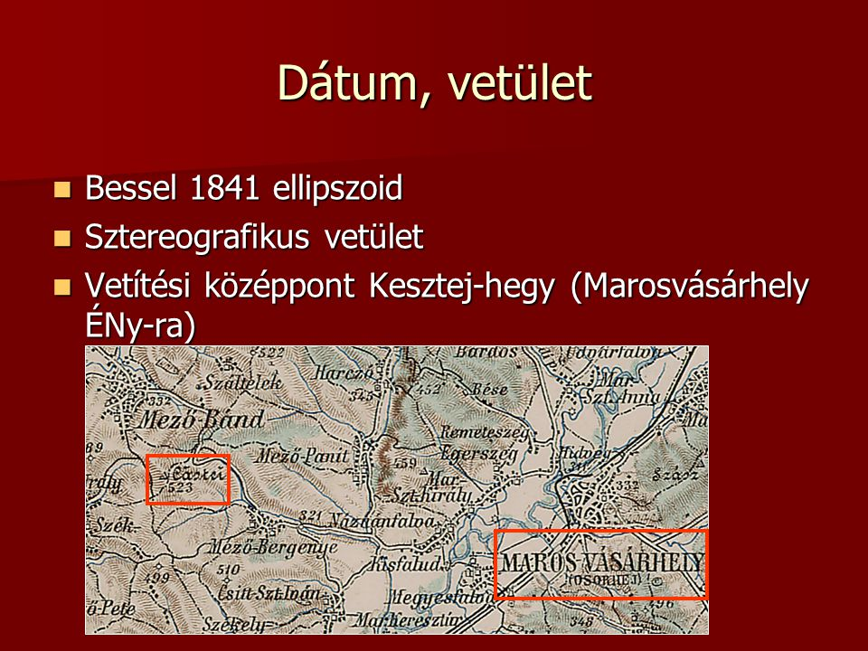 Dátum, vetület Bessel 1841 ellipszoid Sztereografikus vetület
