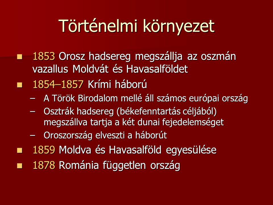 Történelmi környezet 1853 Orosz hadsereg megszállja az oszmán vazallus Moldvát és Havasalföldet. 1854–1857 Krími háború.
