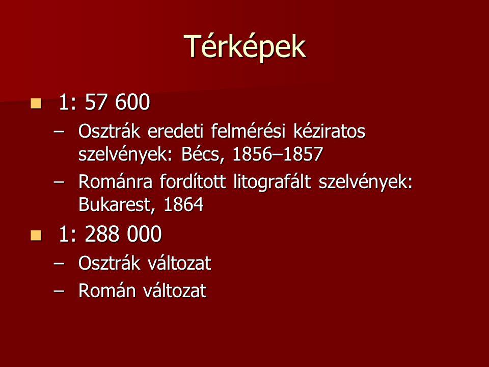 Térképek 1: 57 600. Osztrák eredeti felmérési kéziratos szelvények: Bécs, 1856–1857. Románra fordított litografált szelvények: Bukarest, 1864.
