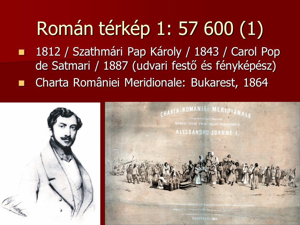 Román térkép 1: 57 600 (1) 1812 / Szathmári Pap Károly / 1843 / Carol Pop de Satmari / 1887 (udvari festő és fényképész)