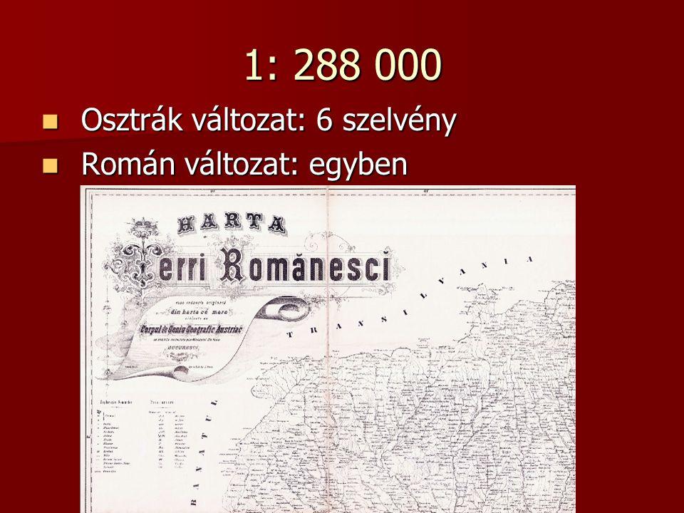 1: 288 000 Osztrák változat: 6 szelvény Román változat: egyben