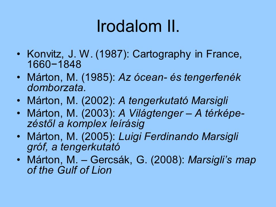 Irodalom II. Konvitz, J. W. (1987): Cartography in France, 1660−1848