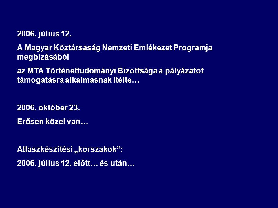 2006. július 12. A Magyar Köztársaság Nemzeti Emlékezet Programja megbízásából.