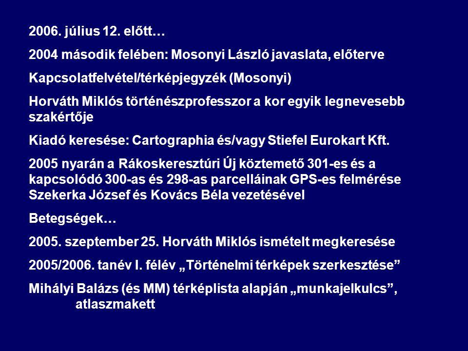 2006. július 12. előtt… 2004 második felében: Mosonyi László javaslata, előterve. Kapcsolatfelvétel/térképjegyzék (Mosonyi)