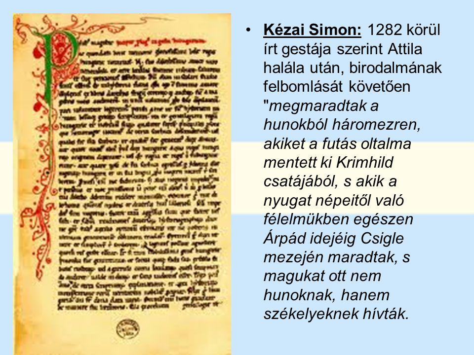 Kézai Simon: 1282 körül írt gestája szerint Attila halála után, birodalmának felbomlását követően megmaradtak a hunokból háromezren, akiket a futás oltalma mentett ki Krimhild csatájából, s akik a nyugat népeitől való félelmükben egészen Árpád idejéig Csigle mezején maradtak, s magukat ott nem hunoknak, hanem székelyeknek hívták.