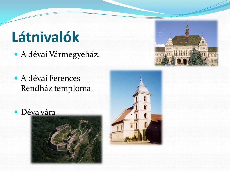 Látnivalók A dévai Vármegyeház. A dévai Ferences Rendház temploma.