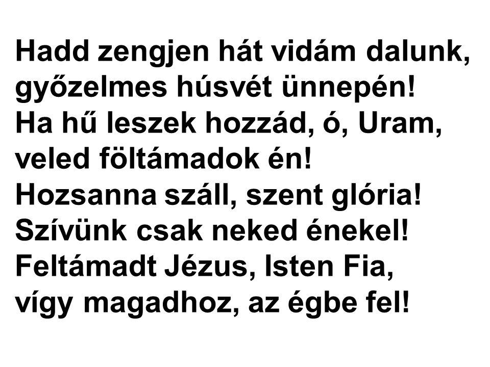 Hadd zengjen hát vidám dalunk, győzelmes húsvét ünnepén