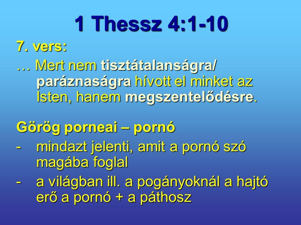 1 Thessz 4:1-10 7. vers: … Mert nem tisztátalanságra/ paráznaságra hívott el minket az Isten, hanem megszentelődésre.