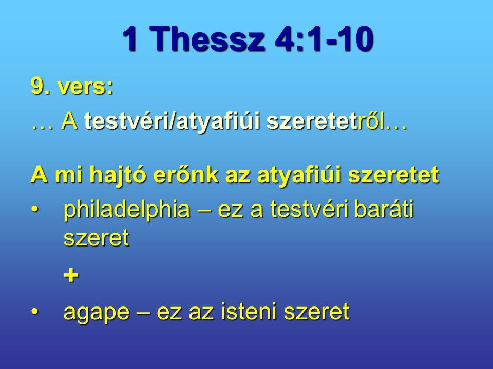 1 Thessz 4:1-10 + 9. vers: … A testvéri/atyafiúi szeretetről…