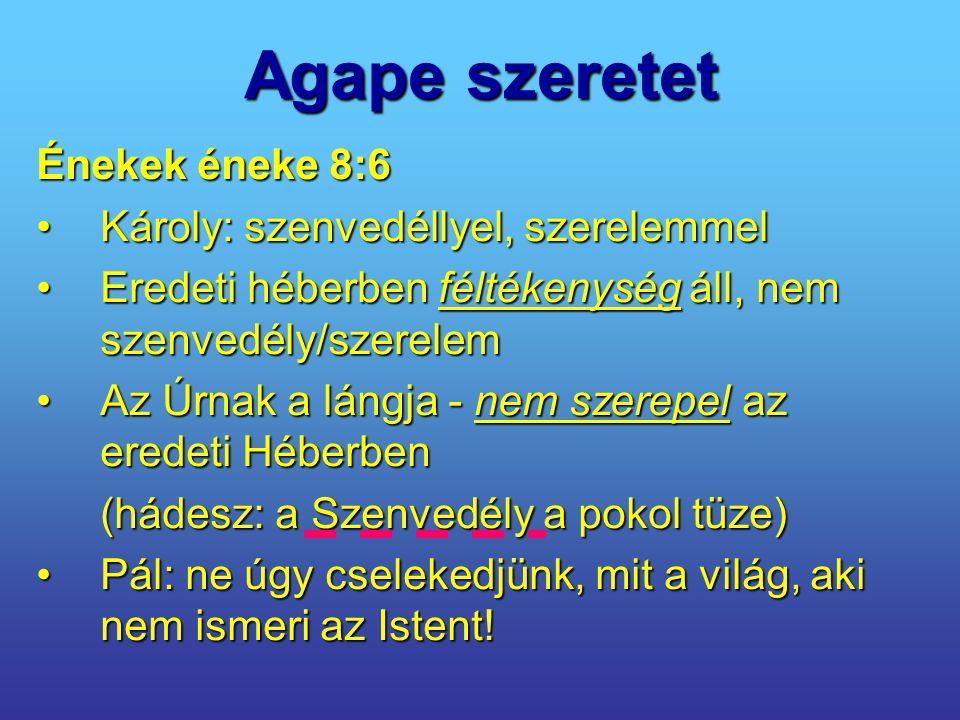 Agape szeretet Énekek éneke 8:6 Károly: szenvedéllyel, szerelemmel