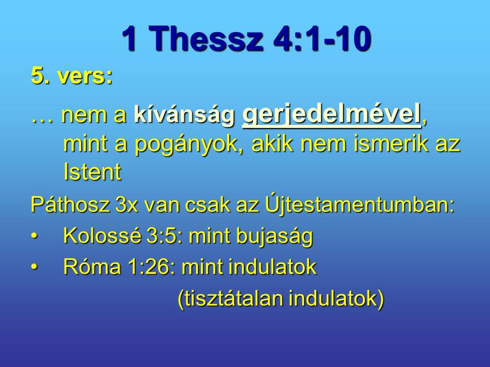 1 Thessz 4:1-10 5. vers: … nem a kívánság gerjedelmével, mint a pogányok, akik nem ismerik az Istent.
