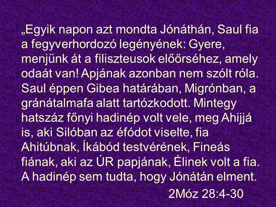 """""""Egyik napon azt mondta Jónáthán, Saul fia a fegyverhordozó legényének: Gyere, menjünk át a filiszteusok előőrséhez, amely odaát van."""