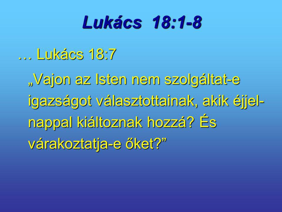 Lukács 18:1-8 … Lukács 18:7.