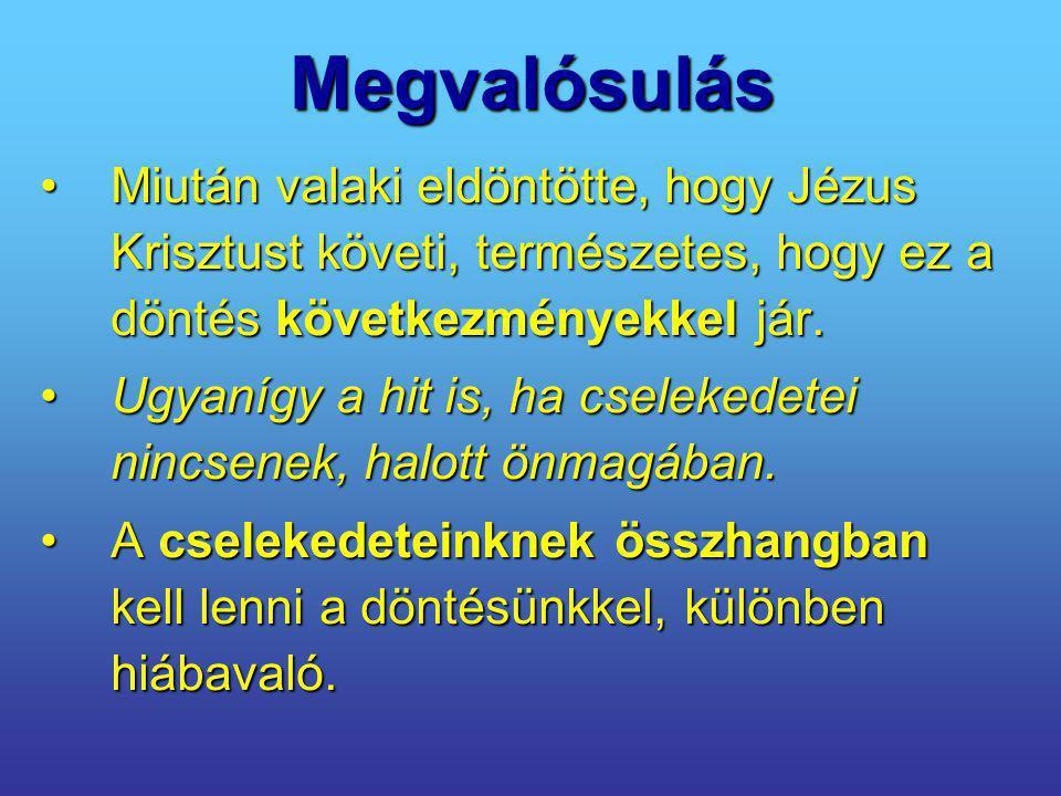 Megvalósulás Miután valaki eldöntötte, hogy Jézus Krisztust követi, természetes, hogy ez a döntés következményekkel jár.
