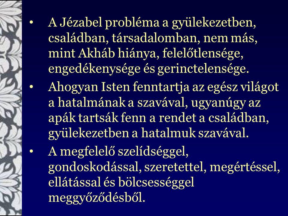 A Jézabel probléma a gyülekezetben, családban, társadalomban, nem más, mint Akháb hiánya, felelőtlensége, engedékenysége és gerinctelensége.