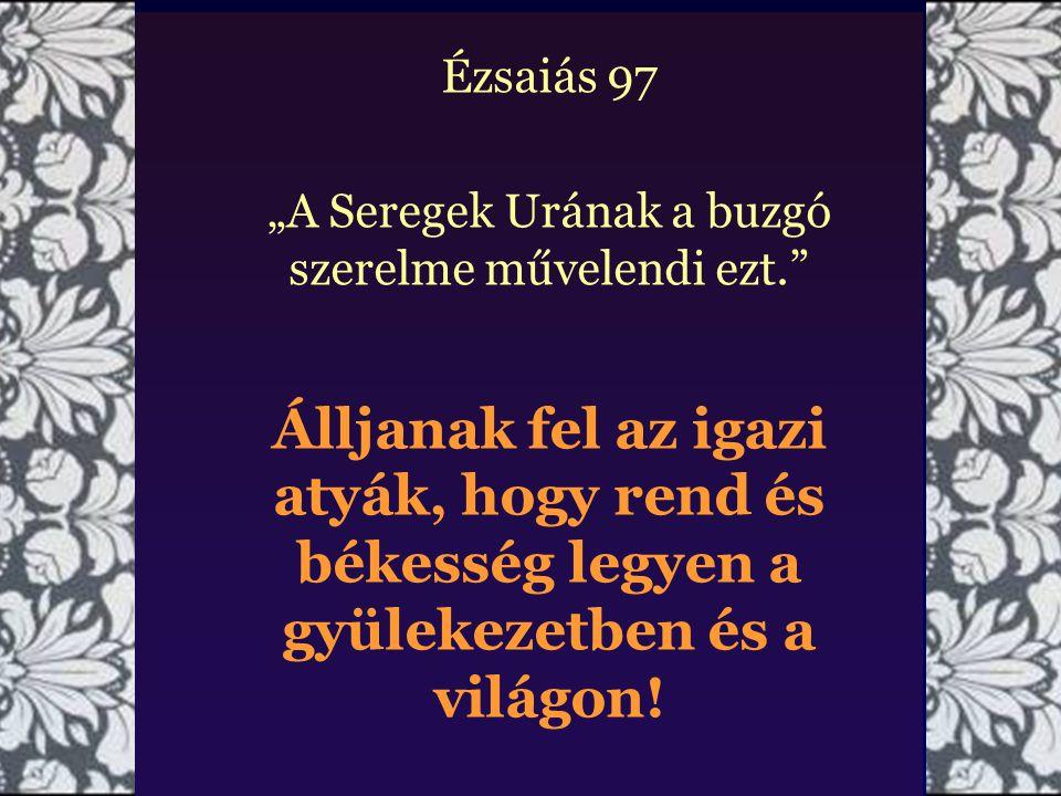 """Ézsaiás 97 """"A Seregek Urának a buzgó szerelme művelendi ezt"""