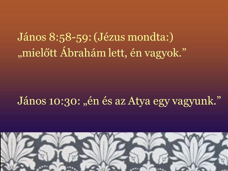"""""""mielőtt Ábrahám lett, én vagyok."""