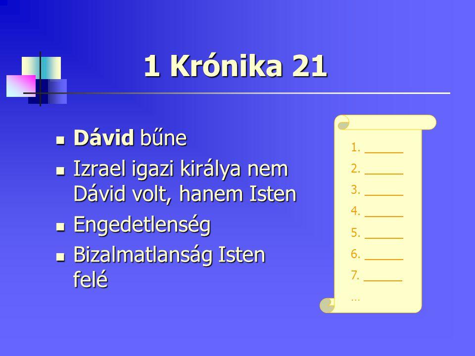 1 Krónika 21 Dávid bűne. Izrael igazi királya nem Dávid volt, hanem Isten. Engedetlenség. Bizalmatlanság Isten felé.
