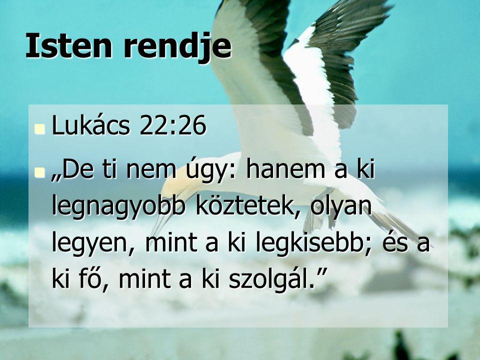 Isten rendje Lukács 22:26.