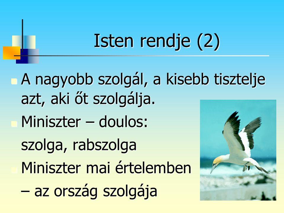 Isten rendje (2) A nagyobb szolgál, a kisebb tisztelje azt, aki őt szolgálja. Miniszter – doulos: szolga, rabszolga.