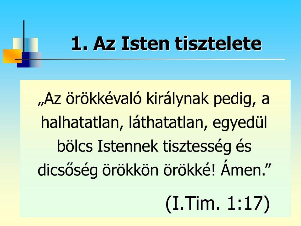 1. Az Isten tisztelete (I.Tim. 1:17)