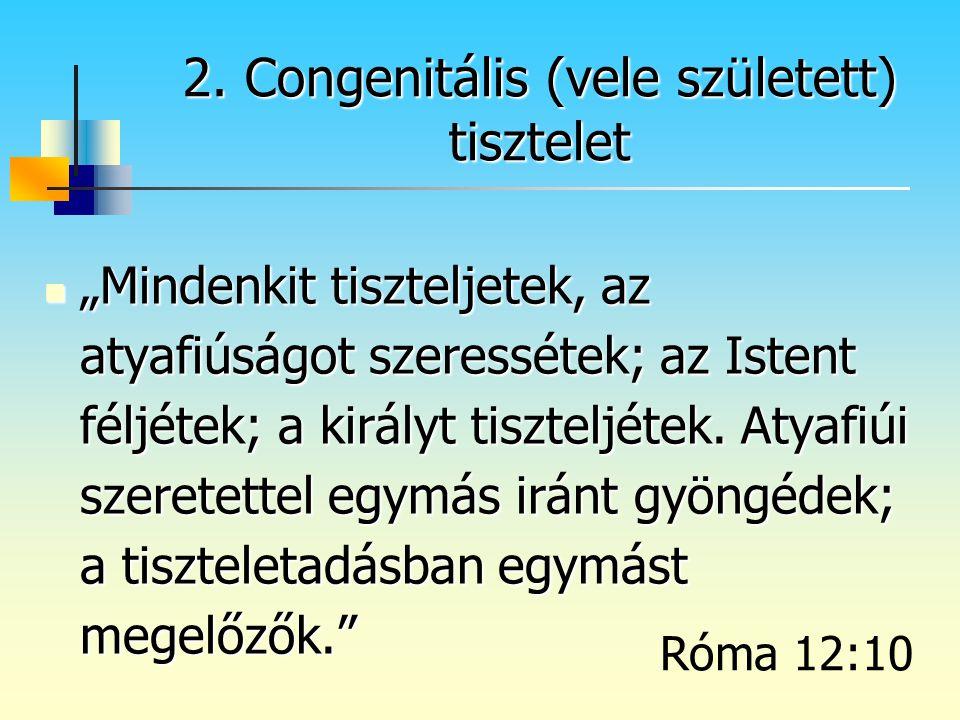 2. Congenitális (vele született) tisztelet