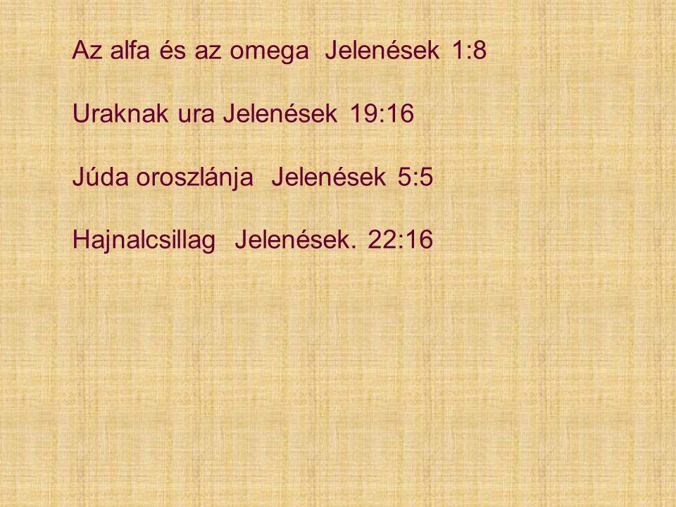 Az alfa és az omega Jelenések 1:8 Uraknak ura Jelenések 19:16 Júda oroszlánja Jelenések 5:5 Hajnalcsillag Jelenések.