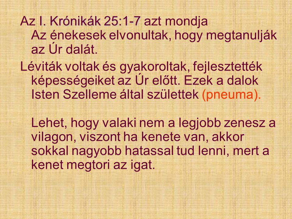 Az I. Krónikák 25:1-7 azt mondja Az énekesek elvonultak, hogy megtanulják az Úr dalát.