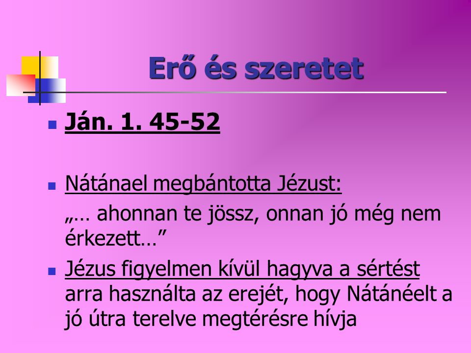 Erő és szeretet Ján. 1. 45-52 Nátánael megbántotta Jézust:
