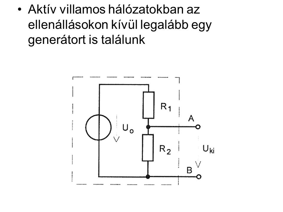 Aktív villamos hálózatokban az ellenállásokon kívül legalább egy generátort is találunk