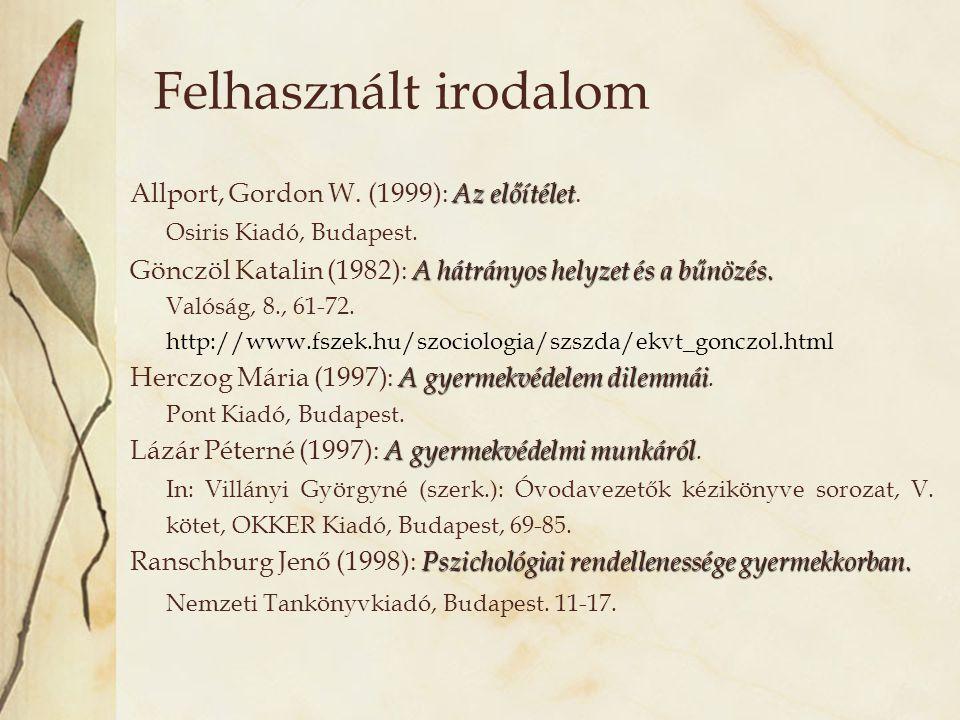 Felhasznált irodalom Allport, Gordon W. (1999): Az előítélet.