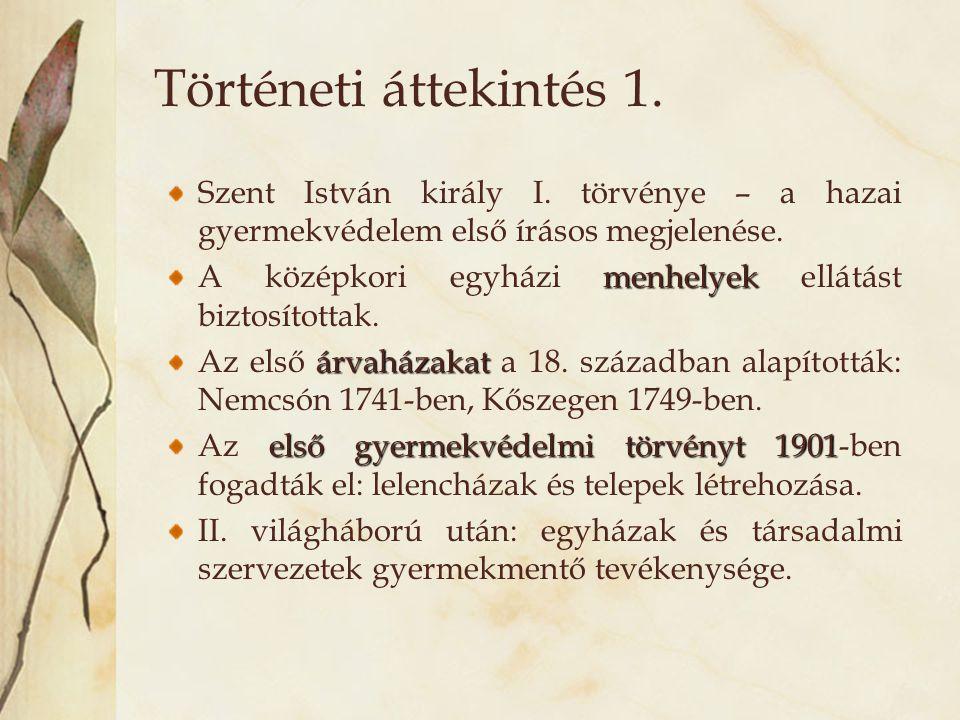 Történeti áttekintés 1. Szent István király I. törvénye – a hazai gyermekvédelem első írásos megjelenése.