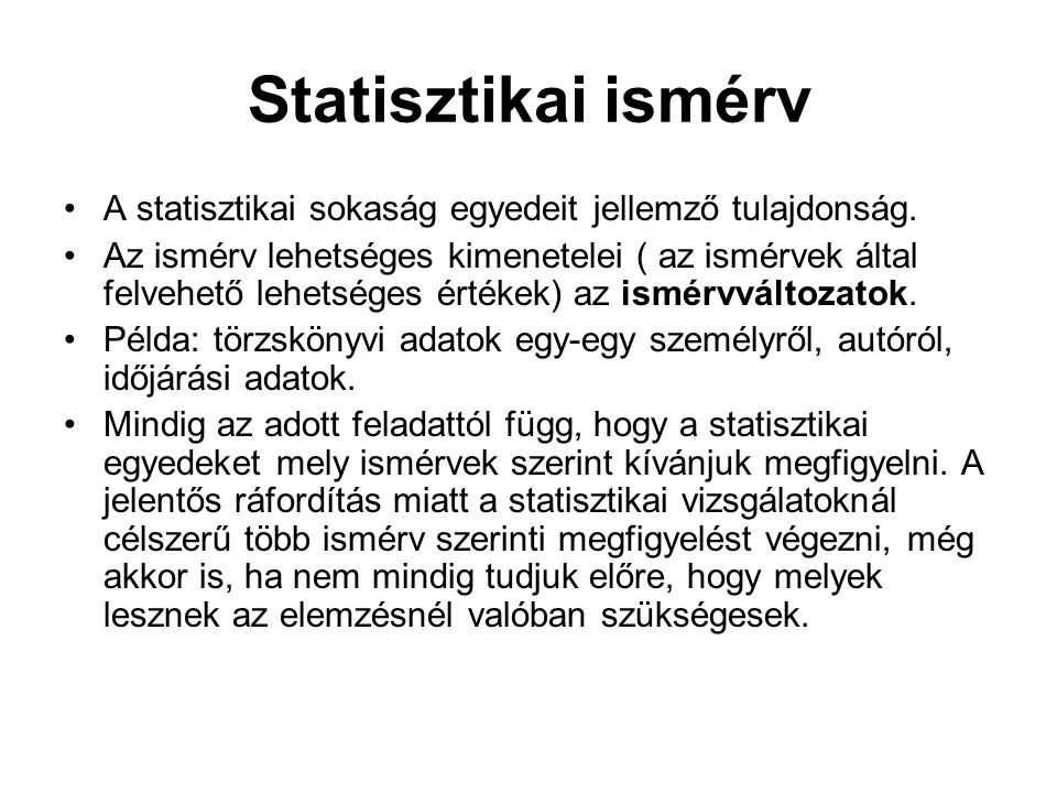 Statisztikai ismérv A statisztikai sokaság egyedeit jellemző tulajdonság.