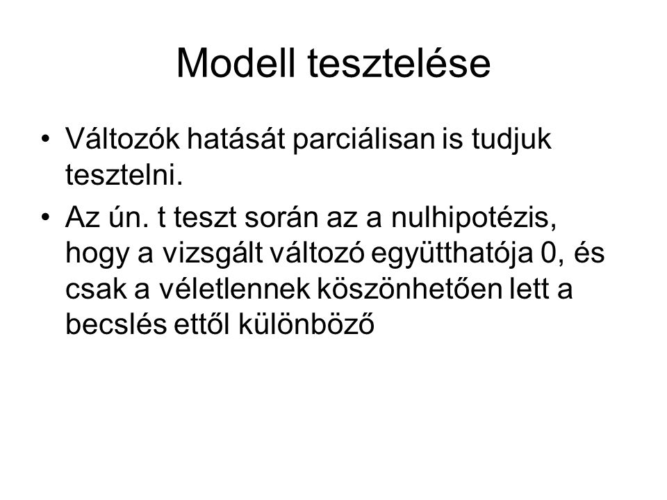 Modell tesztelése Változók hatását parciálisan is tudjuk tesztelni.