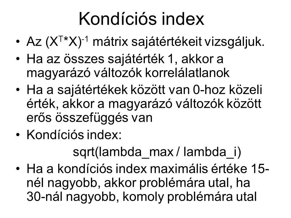 Kondíciós index Az (XT*X)-1 mátrix sajátértékeit vizsgáljuk.