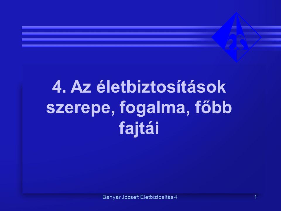4. Az életbiztosítások szerepe, fogalma, főbb fajtái